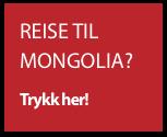 Reise til Mongolia?
